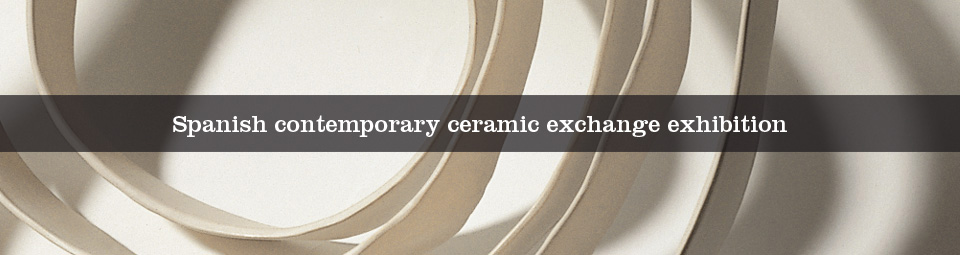 Spanish contemporary ceramic exchange exhibition