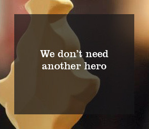 We don't another hero